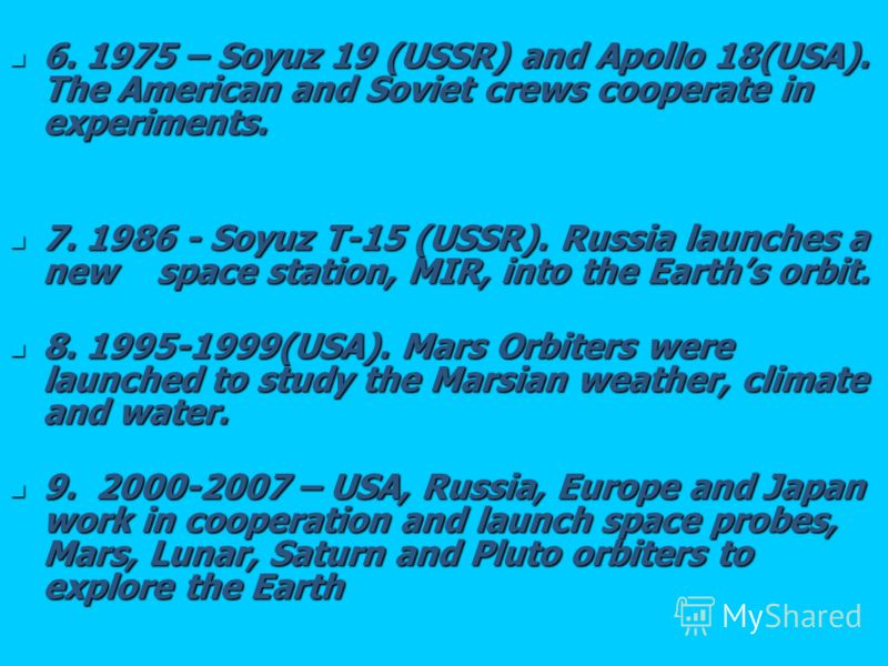 6. 1975 – Soyuz 19 (USSR) and Apollo 18(USA). The American and Soviet crews cooperate in experiments. 6. 1975 – Soyuz 19 (USSR) and Apollo 18(USA). The American and Soviet crews cooperate in experiments. 7. 1986 - Soyuz T-15 (USSR). Russia launches a