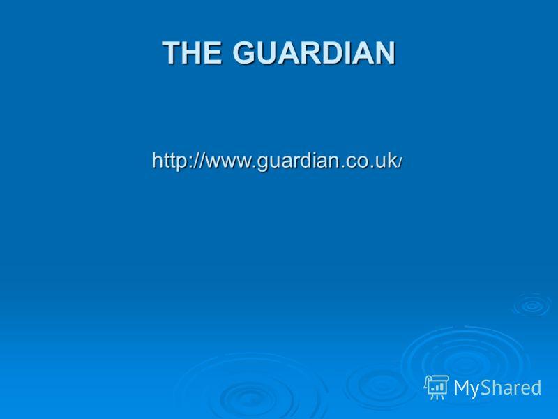 THE GUARDIAN http://www.guardian.co.uk /
