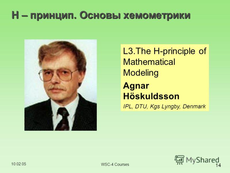 10.02.05 14 WSC-4 Courses H – принцип. Основы хемометрики L3.The H-principle of Mathematical Modeling Agnar Höskuldsson IPL, DTU, Kgs Lyngby, Denmark