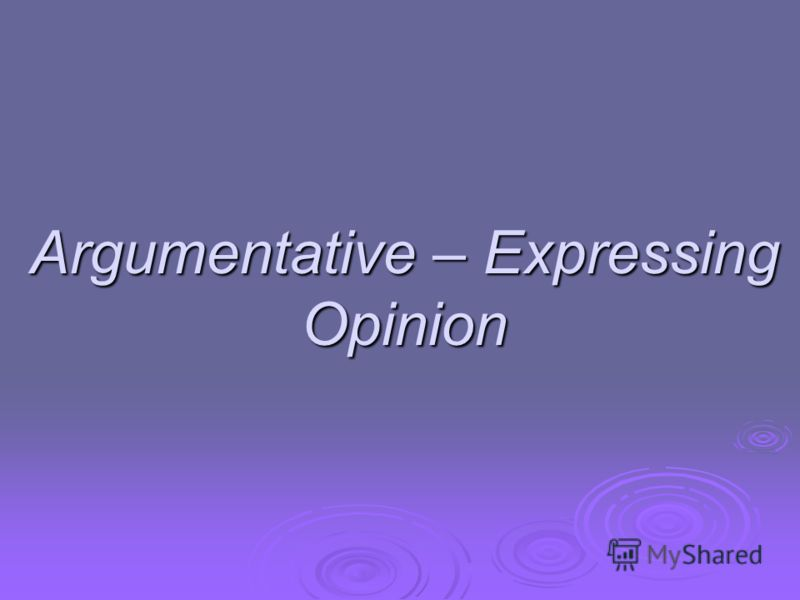 Argumentative – Expressing Opinion