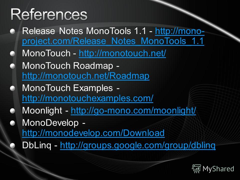 Release Notes MonoTools 1.1 - http://mono- project.com/Release_Notes_MonoTools_1.1http://mono- project.com/Release_Notes_MonoTools_1.1 MonoTouch - http://monotouch.net/http://monotouch.net/ MonoTouch Roadmap - http://monotouch.net/Roadmap http://mono