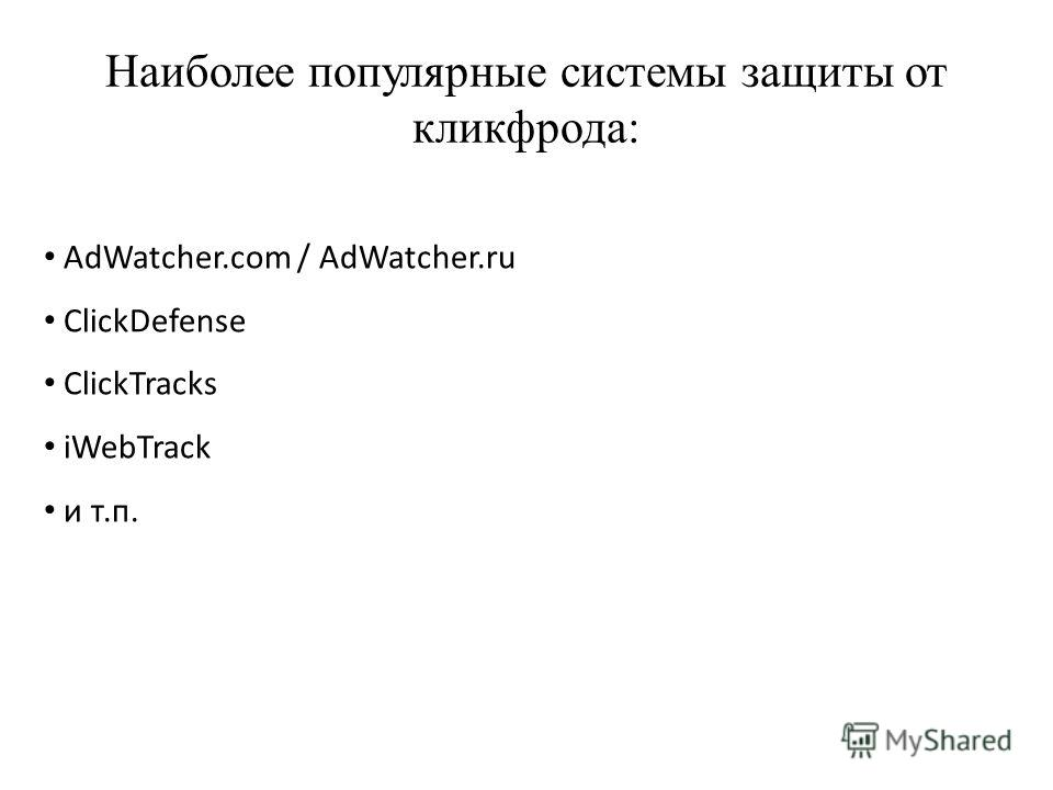 Наиболее популярные системы защиты от кликфрода: AdWatcher.com / AdWatcher.ru ClickDefense ClickTracks iWebTrack и т.п.