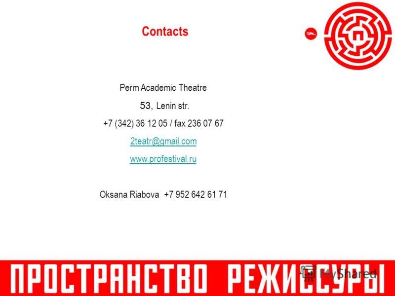 Contacts Perm Academic Theatre 53, Lenin str. +7 (342) 36 12 05 / fax 236 07 67 2teatr@gmail.com www.profestival.ru Oksana Riabova +7 952 642 61 71