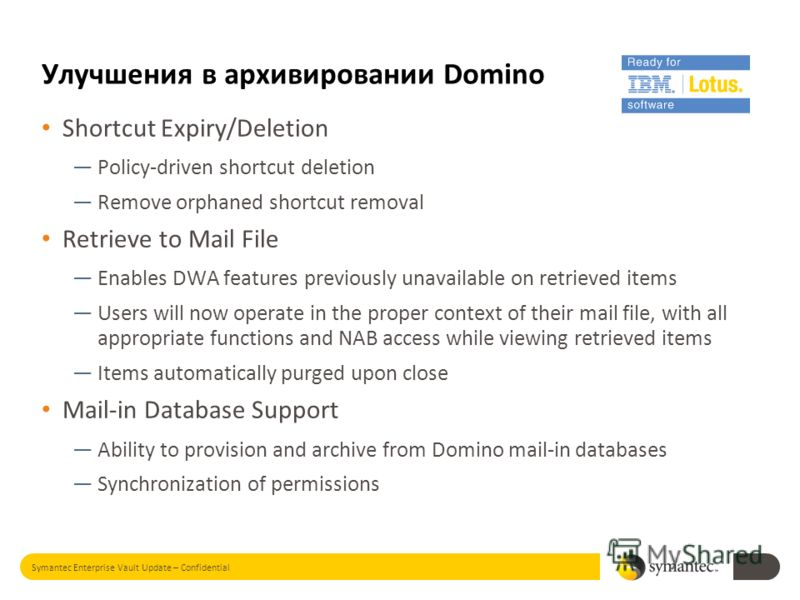 Shortcut Expiry/Deletion Policy-driven shortcut deletion Remove orphaned shortcut removal Retrieve to Mail File Enables DWA features previously unavailable on retrieved items Users will now operate in the proper context of their mail file, with all a