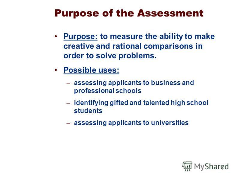 4 Purpose of the Assessment Purpose: to measure the ability to make creative and rational comparisons in order to solve problems. Possible uses: –assessing applicants to business and professional schools –identifying gifted and talented high school s