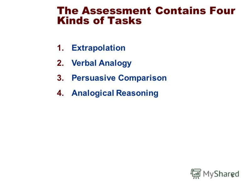 8 The Assessment Contains Four Kinds of Tasks 1.Extrapolation 2.Verbal Analogy 3.Persuasive Comparison 4.Analogical Reasoning