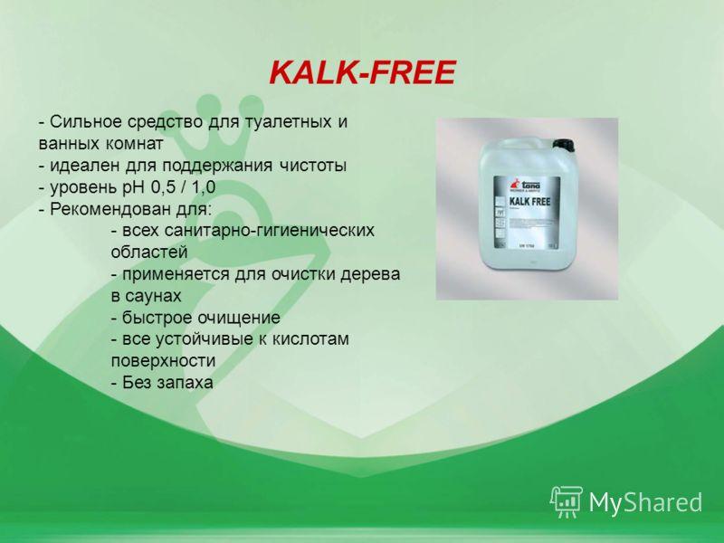 KALK-FREE - Сильное средство для туалетных и ванных комнат - идеален для поддержания чистоты - уровень pH 0,5 / 1,0 - Рекомендован для: - всех санитарно-гигиенических областей - применяется для очистки дерева в саунах - быстрое очищение - все устойчи