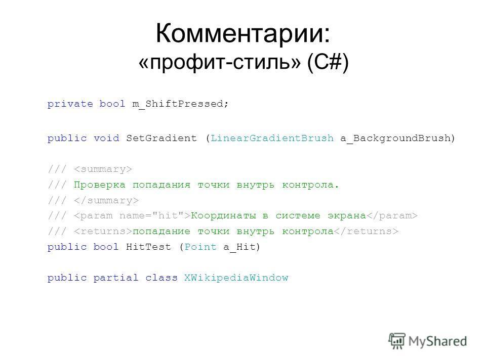 Комментарии: «профит-стиль» (C#) private bool m_ShiftPressed; public void SetGradient (LinearGradientBrush a_BackgroundBrush) /// /// Проверка попадания точки внутрь контроля. /// /// Координаты в системе экрана /// попадание точки внутрь контроля pu
