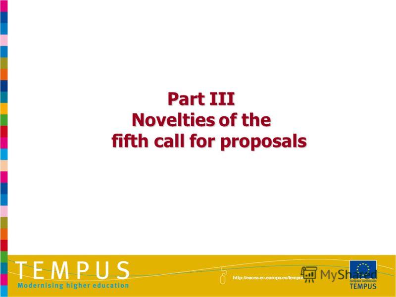 Part III Novelties of the fifth call for proposals http://eacea.ec.europa.eu/tempus