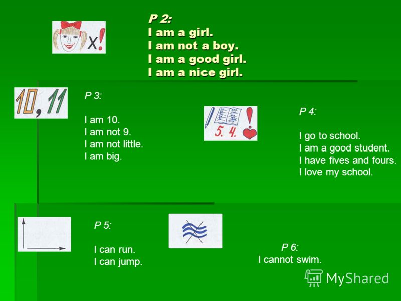 P 2: I am a girl. I am not a boy. I am a good girl. I am a nice girl. P 3: I am 10. I am not 9. I am not little. I am big. P 4: I go to school. I am a good student. I have fives and fours. I love my school. P 5: I can run. I can jump. P 6: I cannot s