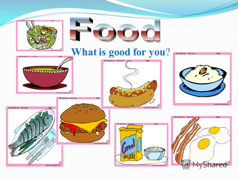 What is good for you?