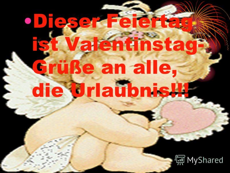 Dieser Feiertag ist Valentinstag- Grüße an alle, die Urlaubnis!!!