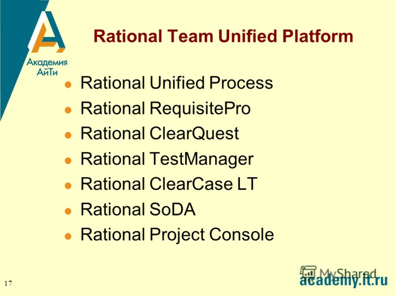 17 Rational Team Unified Platform Rational Unified Process Rational RequisitePro Rational ClearQuest Rational TestManager Rational ClearCase LT Rational SoDA Rational Project Console