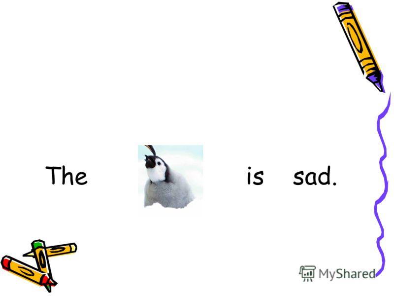 The is sad.