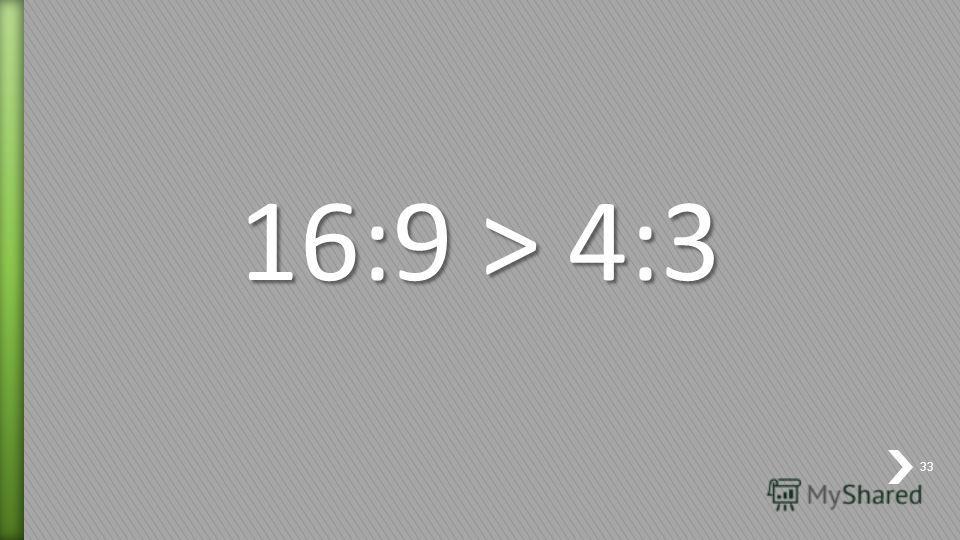 16:9 > 4:3 33