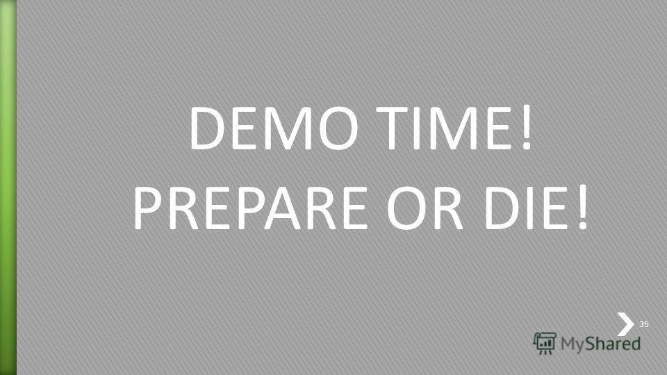 DEMO TIME! PREPARE OR DIE! 35