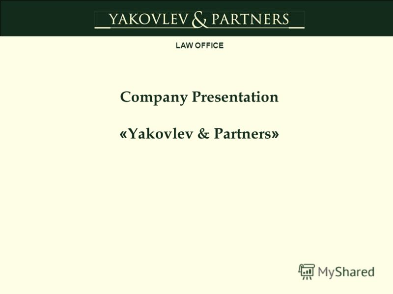Company Presentation « Yakovlev & Partners » LAW OFFICE