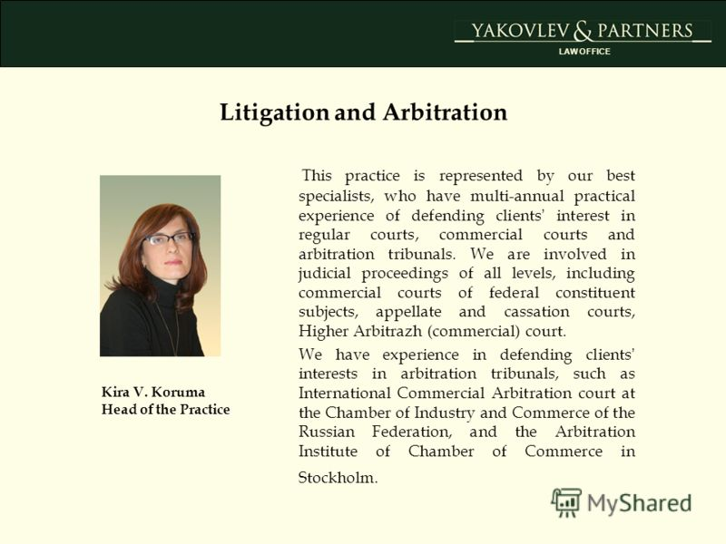 This practice is represented by our best specialists, who have multi-annual practical experience of defending clients interest in regular courts, commercial courts and arbitration tribunals. We are involved in judicial proceedings of all levels, incl