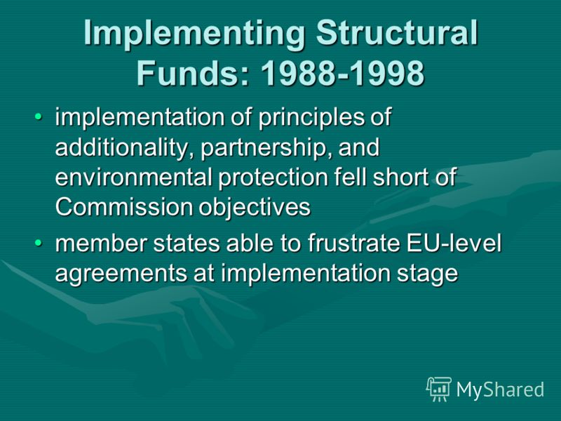 Implementing Structural Funds: 1988-1998 implementation of principles of additionality, partnership, and environmental protection fell short of Commission objectivesimplementation of principles of additionality, partnership, and environmental protect
