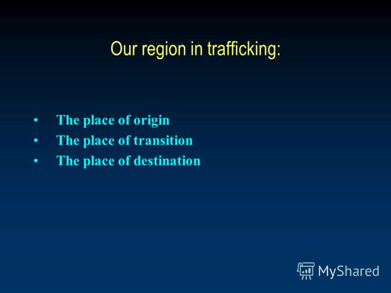 Our region in trafficking: The place of origin The place of transition The place of destination