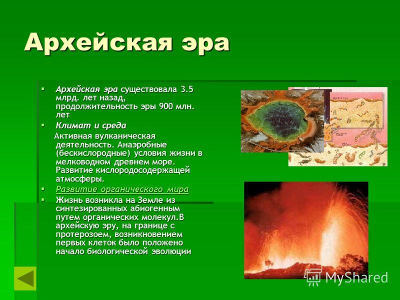 Архейская эра Архейская эра существовала 3.5 млрд. лет назад, продолжительность эры 900 млн. лет Архейская эра существовала 3.5 млрд. лет назад, продолжительность эры 900 млн. лет Климат и среда Климат и среда Активная вулканическая деятельность. Ана