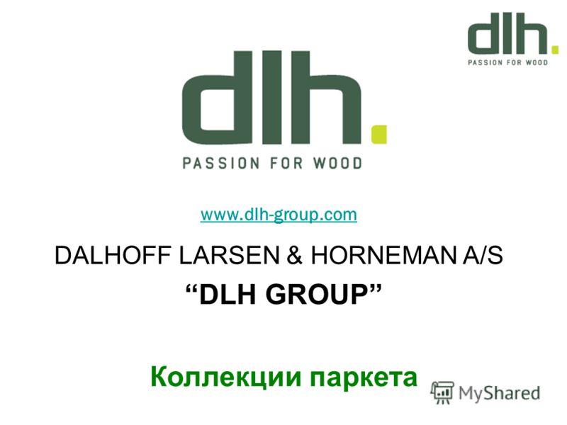 www.dlh-group.com DALHOFF LARSEN & HORNEMAN A/S DLH GROUP Коллекции паркета