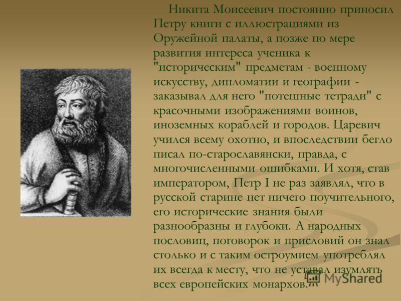 Никита Моисеевич постоянно приносил Петру книги с иллюстрациями из Оружейной палаты, а позже по мере развития интереса ученика к