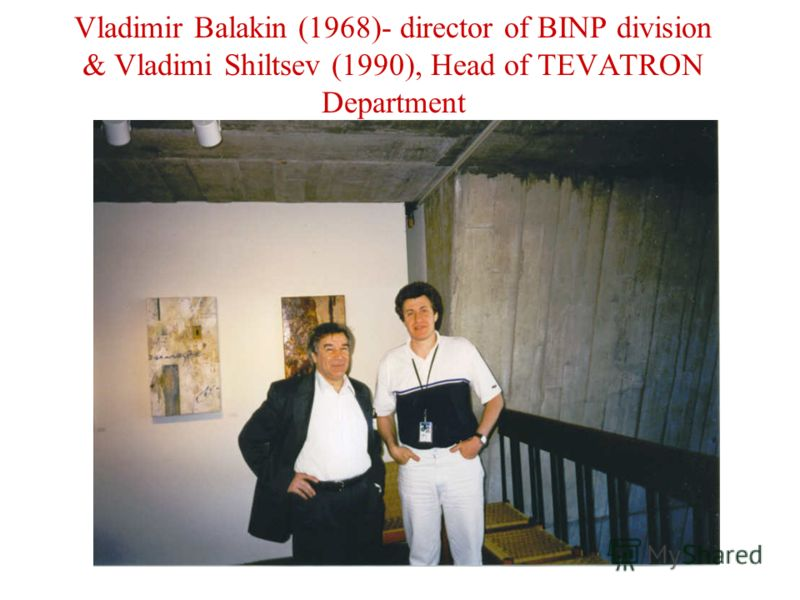 Vladimir Balakin (1968)- director of BINP division & Vladimi Shiltsev (1990), Head of TEVATRON Department