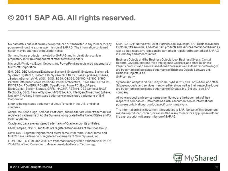 ©2011 SAP AG. All rights reserved.13 No part of this publication may be reproduced or transmitted in any form or for any purpose without the express permission of SAP AG. The information contained herein may be changed without prior notice. Some soft