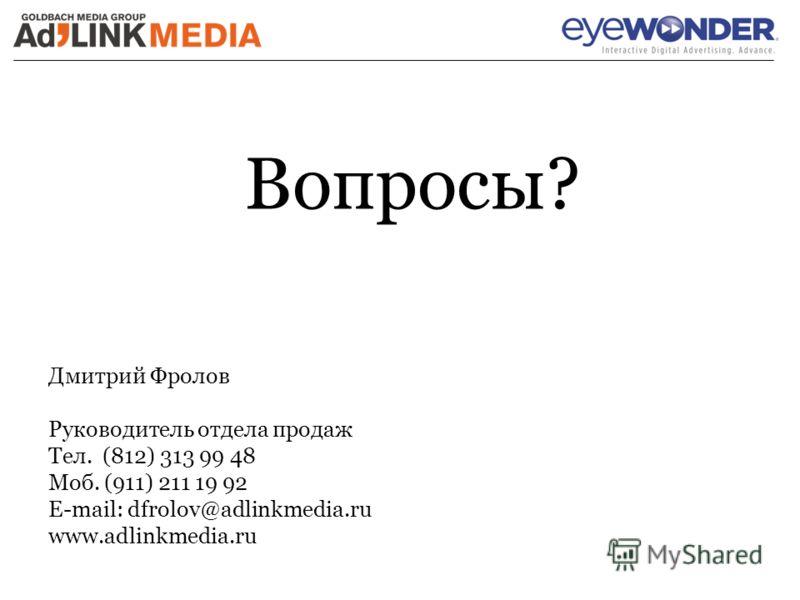 Дмитрий Фролов Руководитель отдела продаж Тел. (812) 313 99 48 Моб. (911) 211 19 92 E-mail: dfrolov@adlinkmedia.ru www.adlinkmedia.ru Вопросы?