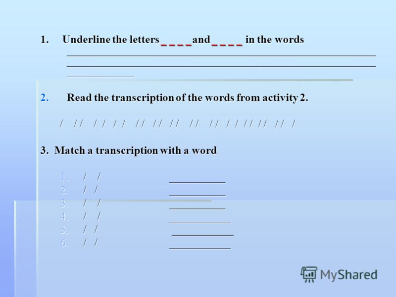 1. Underline the letters _ _ _ _and _ _ _ _ in the words ________________________________________________________ ________________________________________________________ ____________ 2.Read the transcription of the words from activity 2. / / / / / /