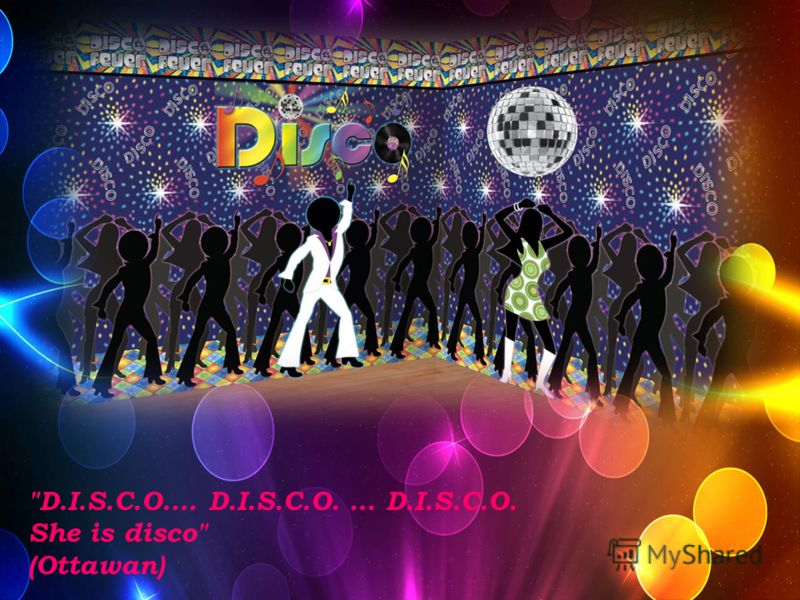 D.I.S.C.O.… D.I.S.C.O. … D.I.S.C.O. She is disco (Ottawan)