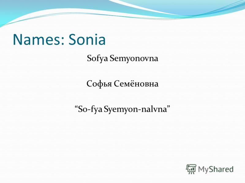Names: Sonia Sofya Semyonovna Софья Семёновна So-fya Syemyon-nalvna