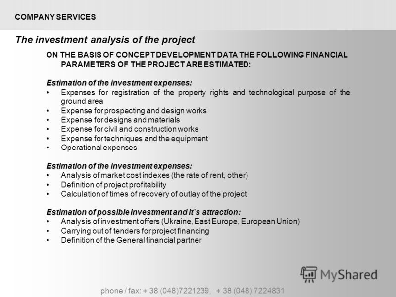 phone / fax: + 38 (048)7221239, + 38 (048) 7224831 COMPANY SERVICES The investment analysis of the project ON THE BASIS OF CONCEPT DEVELOPMENT DATA THE FOLLOWING FINANCIAL PARAMETERS OF THE PROJECT ARE ESTIMATED: Estimation of the investment expenses