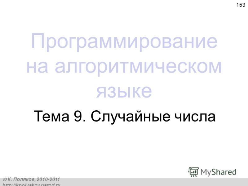 К. Поляков, 2010-2011 http://kpolyakov.narod.ru 153 Программирование на алгоритмическом языке Тема 9. Случайные числа