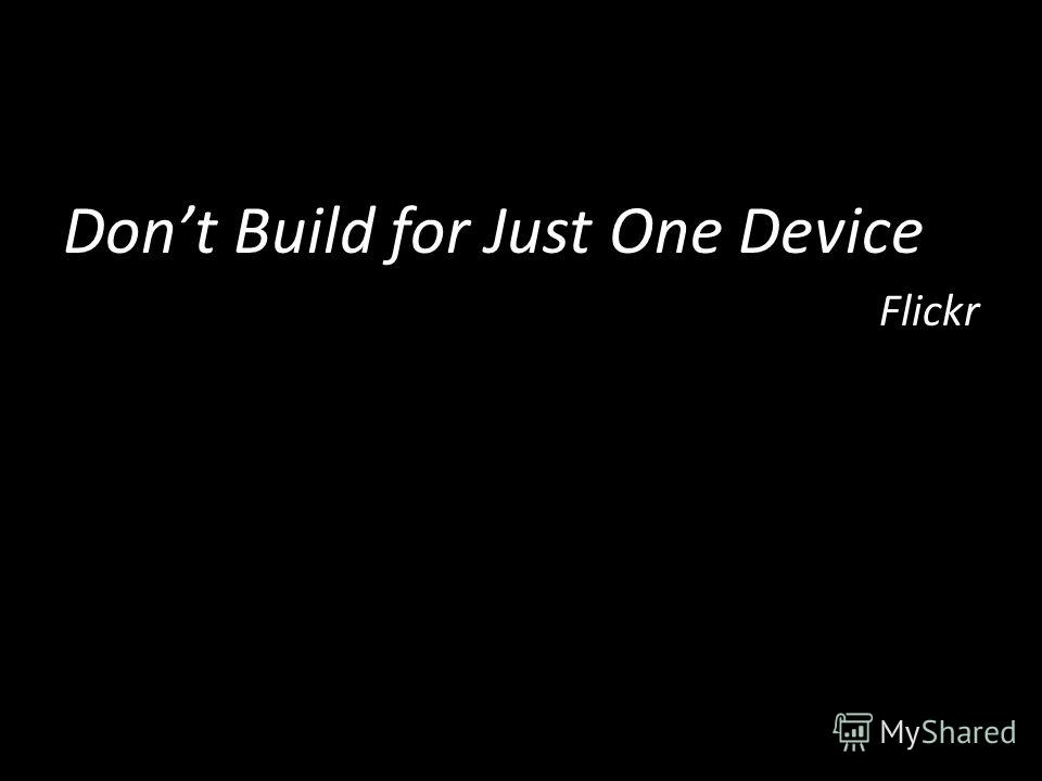 Dont Build for Just One Device Flickr