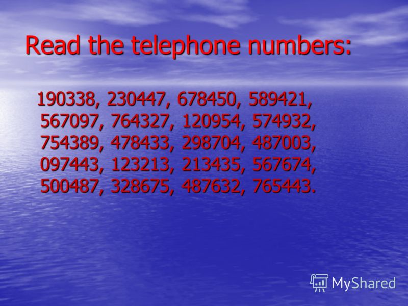 Read the telephone numbers: 190338, 230447, 678450, 589421, 567097, 764327, 120954, 574932, 754389, 478433, 298704, 487003, 097443, 123213, 213435, 567674, 500487, 328675, 487632, 765443. 190338, 230447, 678450, 589421, 567097, 764327, 120954, 574932