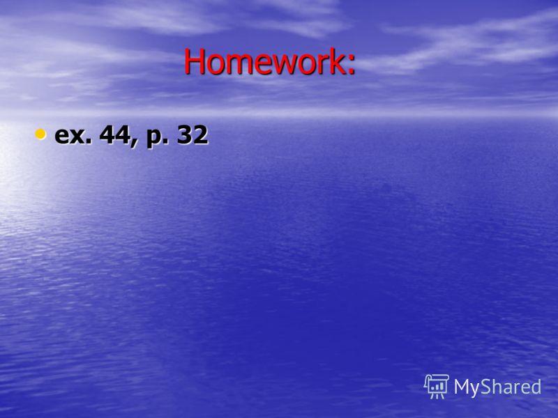Homework: Homework: ex. 44, p. 32 ex. 44, p. 32
