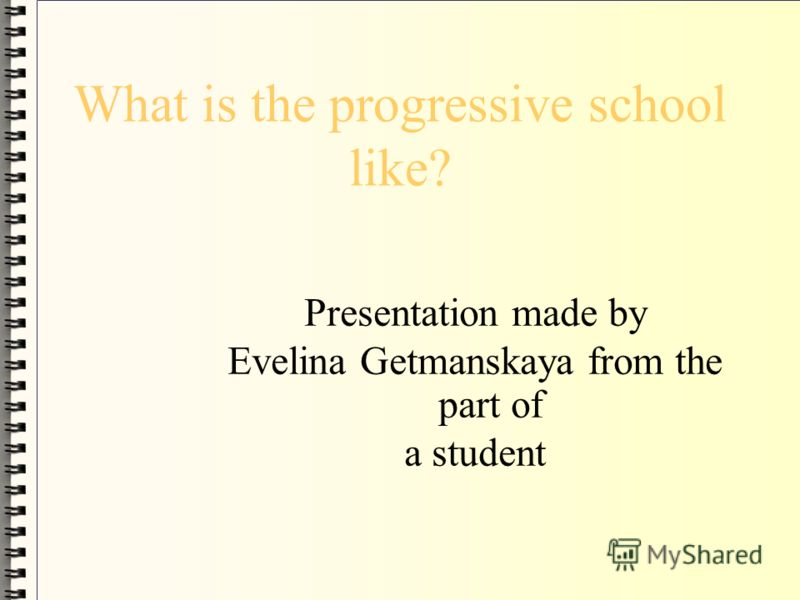 What is the progressive school like? Presentation made by Evelina Getmanskaya from the part of a student