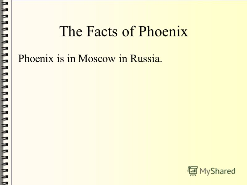 The Facts of Phoenix Phoenix is in Moscow in Russia.