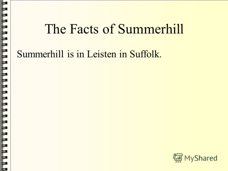 The Facts of Summerhill Summerhill is in Leisten in Suffolk.