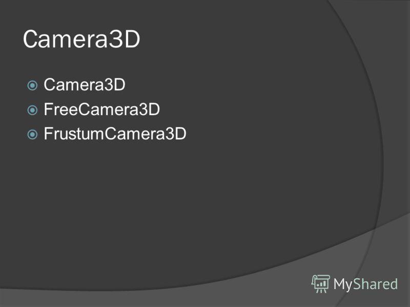 Camera3D FreeCamera3D FrustumCamera3D