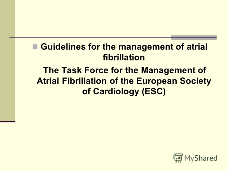 Guidelines for the management of atrial fibrillation The Task Force for the Management of Atrial Fibrillation of the European Society of Cardiology (ESC)