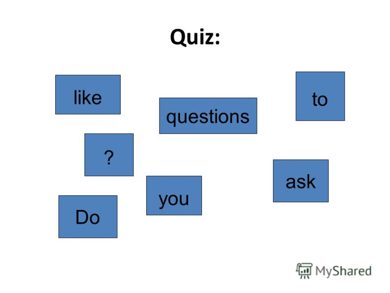? you ask to questions Do like Quiz: