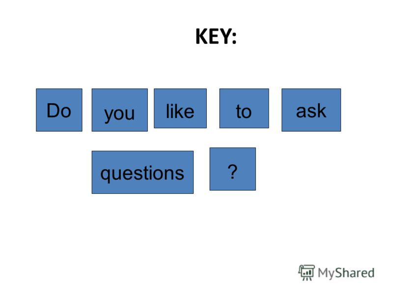 ? you ask to questions Do like KEY:
