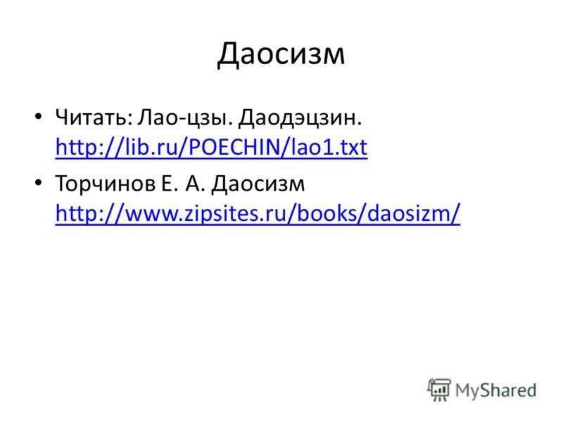 Даосизм Читать: Лао-цзы. Даодэцзин. http://lib.ru/POECHIN/lao1.txt http://lib.ru/POECHIN/lao1.txt Торчинов Е. А. Даосизм http://www.zipsites.ru/books/daosizm/ http://www.zipsites.ru/books/daosizm/