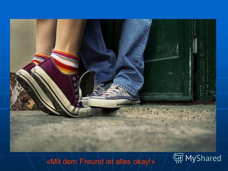 «Mit dem Freund ist alles okay!»