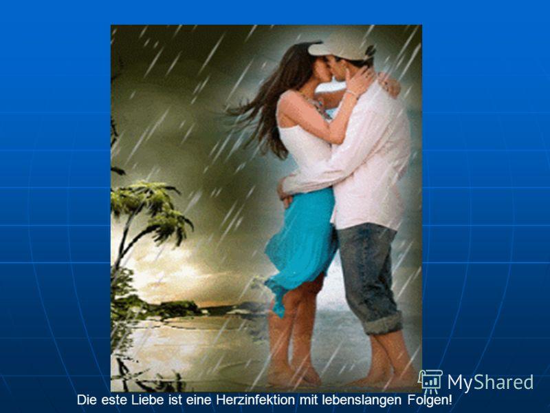 Die este Liebe ist eine Herzinfektion mit lebenslangen Folgen!