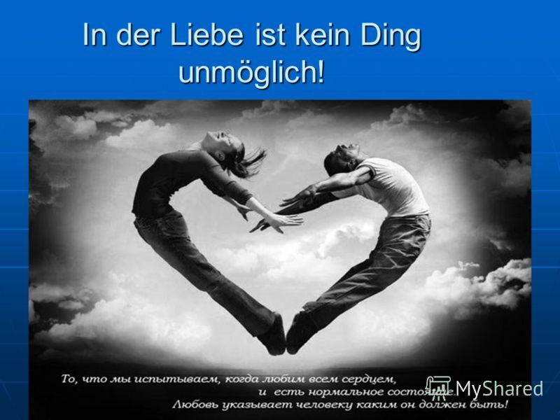 In der Liebe ist kein Ding unmöglich!