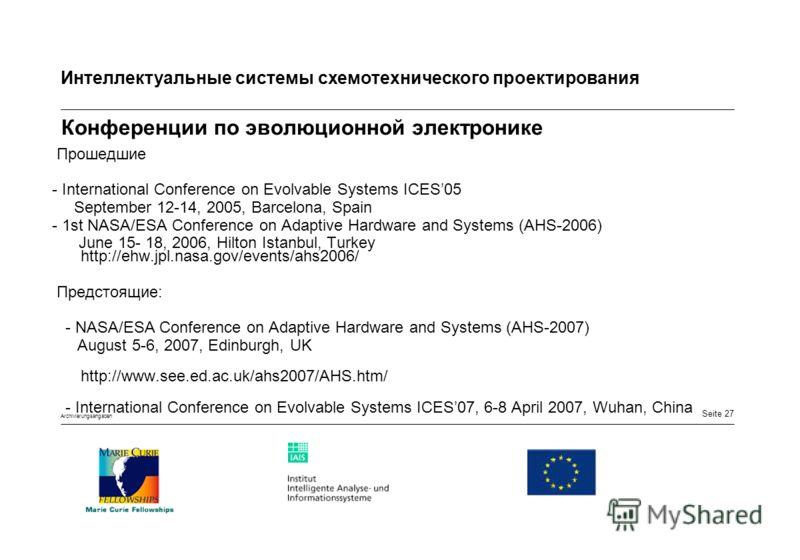 Seite 27 Интеллектуальные системы схемотехнического проектирования Archivierungsangaben Конференции по эволюционной электронике Прошедшие - International Conference on Evolvable Systems ICES05 September 12-14, 2005, Barcelona, Spain - 1st NASA/ESA Co